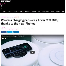 Wireless charging pads are all over CES 2018, thanks to the new iPhones