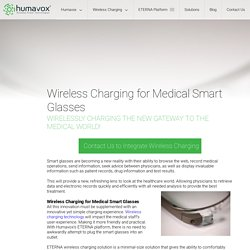 Wireless Charging for Medical Smart Glasses - Humavox