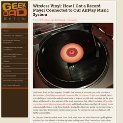 Wireless Vinyl: How I Got a Record Player Connected to Our AirPlay Music System