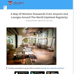 A Map Of Wireless Passwords From Airports And Lounges Around The World (Updated Regularly) - foXnoMad