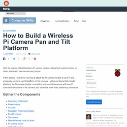 How to Build a Wireless Pi Camera Pan and Tilt Platform - Tuts+ Computer Skills Tutorial
