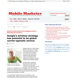 Google s wireless strategy has potential to be global carrier-agnostic service - Mobile Marketer -
