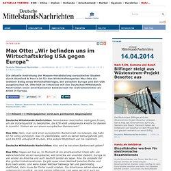 """Max Otte: """"Wir befinden uns im Wirtschaftskrieg USA gegen Europa"""""""