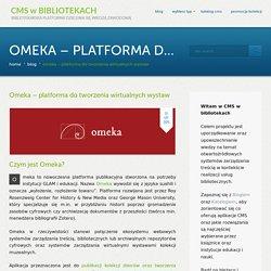 Omeka – platforma do tworzenia wirtualnych wystaw : CMS w bibliotekach