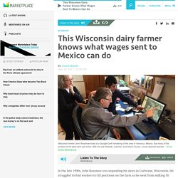 This Wisconsin dairy farmer knows what wages sent to Mexico can do