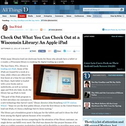 Check Out What You Can Check Out at a Wisconsin Library: An Apple iPad - Ina Fried - Mobile