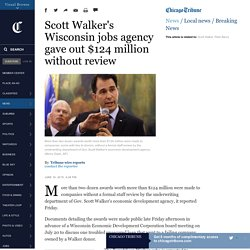 Scott Walker's Wisconsin jobs agency gave out $124 million without review
