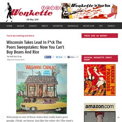 Wisconsin Takes Lead In F*ck The Poors Sweepstakes: Now You Can't Buy Beans And Rice