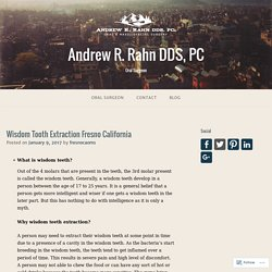 Wisdom Tooth Extraction Fresno California – Andrew R. Rahn DDS, PC