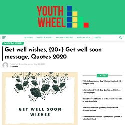 Get well wishes, {20+} Get well soon message, Quotes 2020 - Youthwheel