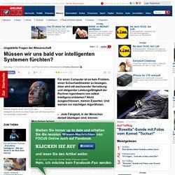 Ungeklärte Fragen der Wissenschaft : Müssen wir uns bald vor intelligenten Systemen fürchten? - Ungeklärte Fragen der Wissenschaft: Können Maschinen den Menschen übertrumpfen?