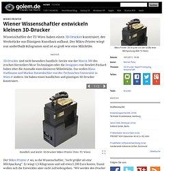 Mikro Printer: Wiener Wissenschaftler entwickeln kleinen 3D-Drucker