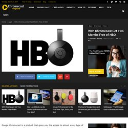 With Chromecast Get Two Months Free of HBO