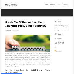 Should You Withdraw from Your Insurance Policy Before Maturity? - Hello Policy