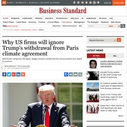 Why US firms will ignore Trump's withdrawal from Paris climate agreement