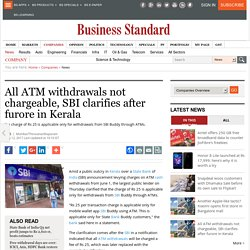 All ATM withdrawals not chargeable, SBI clarifies after furore in Kerala