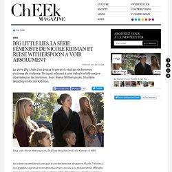 Big Little Lies, la série féministe de Nicole Kidman et Reese Witherspoon à voir absolument