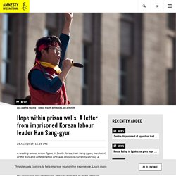 Hope within prison walls: A letter from imprisoned Korean labour leader Han Sang-gyun