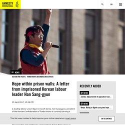 Hope within prison walls: A letter from imprisoned Korean labour leader Han Sang-gyun