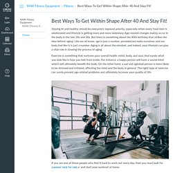 Best Ways To Get Within Shape After 40 And Stay Fit!: Fitness : RAW Fitness Equipment