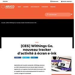 [CES] Withings Go, nouveau tracker d'activité à écran e-ink - Aruco