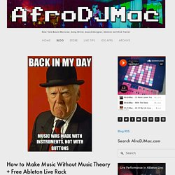 How to Make Music Without Music Theory + Free Ableton Live Rack — AfroDJMac