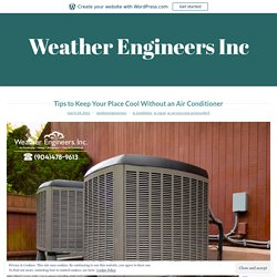 Tips to Keep Your Place Cool Without an Air Conditioner – Weather Engineers Inc