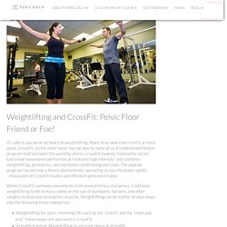 Weightlifting and CrossFit: Pelvic Floor Friend or Foe?