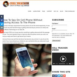 How To Spy On Cell Phone Without Having Access To The Phone - Cell Tracker