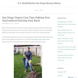 San Diego Urgent Care Tips: Raking Your Yard without Hurting Your Back