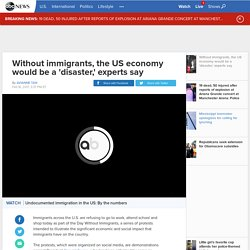 Without immigrants, the US economy would be a 'disaster,' experts say