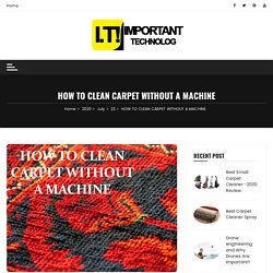 HOW TO CLEAN CARPET WITHOUT A MACHINE - Important Technology