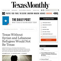 Texas Without Syrian and Lebanese Refugees Would Not Be Texas