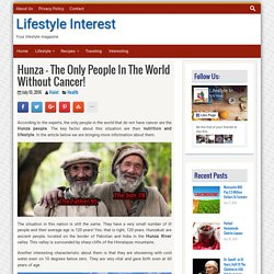 Hunza – The Only People In The World Without Cancer! - Lifestyle Interest