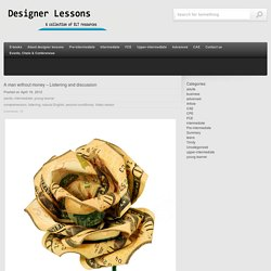 A man without money – Listening and discussion « designer lessons