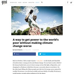 A way to get power to the world's poor without making climate change worse