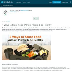 4 Ways to Store Food Without Plastic & Be Healthy