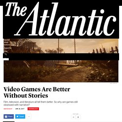 Video Games Are Better Without Stories - The Atlantic