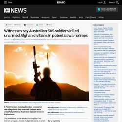 Witnesses say Australian SAS soldiers killed unarmed Afghan civilians in potential war crimes