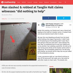 """Man slashed & robbed at Tanglin Halt claims witnesses """"did nothing to help"""" - Mothership.SG - News from Singapore, Asia and around the world"""