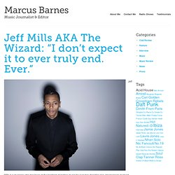 "Jeff Mills AKA The Wizard: ""I don't expect it to ever truly end. Ever."""