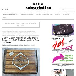 Geek Gear World of Wizardry August 2016 Subscription Box Review - hello subscription