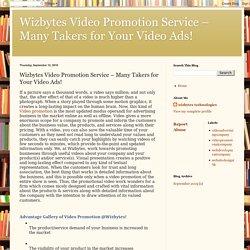 Wizbytes Video Promotion Service – Many Takers for Your Video Ads!: Wizbytes Video Promotion Service – Many Takers for Your Video Ads!