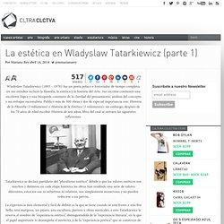 La estética en Wladyslaw Tatarkiewicz (parte 1)
