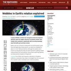 Wobbles in Earth's rotation explained