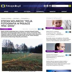 "Stefan Wojnecki ""Moja Fotografia w pigułce 1956-2006"" - Fotopolis"