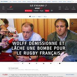 Wolff démissionne et lâche une bombe pour le rugby français - Top 14 - Rugby
