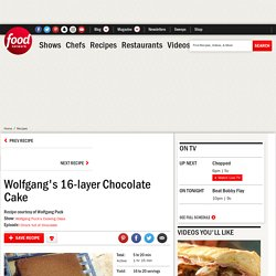 Wolfgang's 16-layer Chocolate Cake Recipe