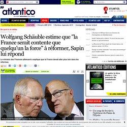 """Wolfgang Schäuble estime que """"la France serait contente que quelqu'un la force"""" à réformer, Sapin lui répond"""