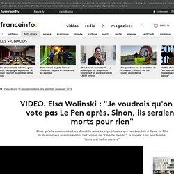 """Elsa Wolinsky : """"Je voudrais vraiment qu'on ne vote pas Le Pen après. Sinon ils seraient..."""